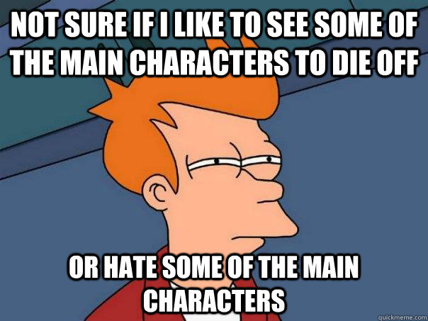 Not sure if I like to see some of the main characters to die off or hate some of the main characters - Not sure if I like to see some of the main characters to die off or hate some of the main characters  Futurama Fry