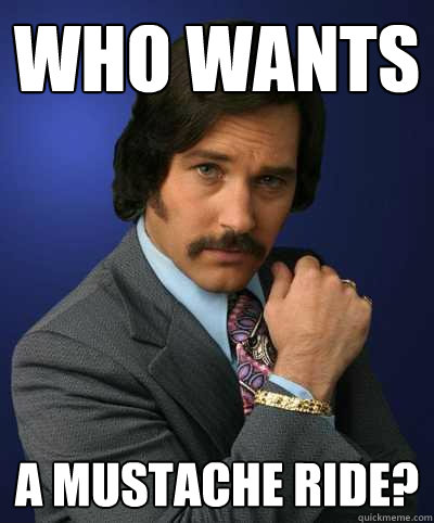 Who Wants A mustache ride?
