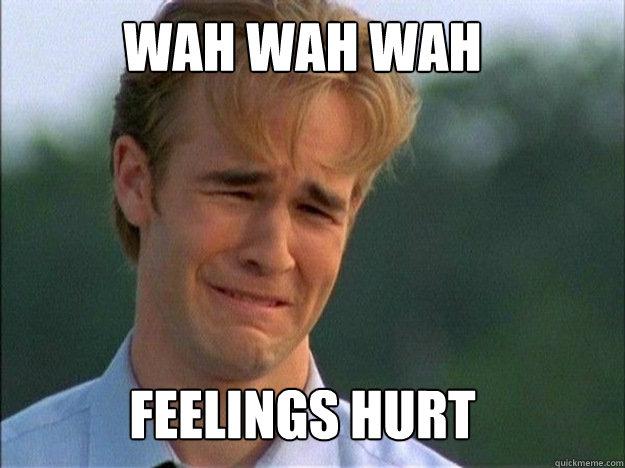 WAH WAH WAH      FEELINGS HURT