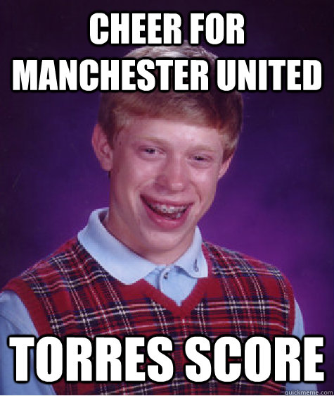 Manchester United Funny Meme : Cheer for manchester united torres score bad luck brian