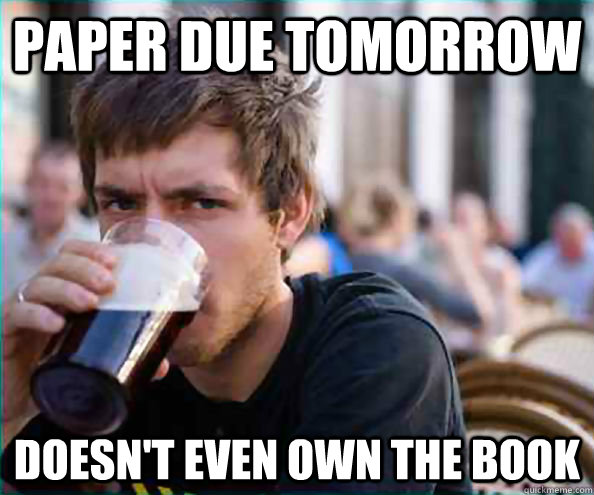 Paper due tomorrow Doesn't even own the book - Paper due tomorrow Doesn't even own the book  College Senior