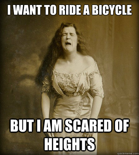 d167a15513de7e9d9ebc922892fb881f7774a931351a1e9ba4d0775269db9887 i want to ride a bicycle but i am scared of heights 1890s