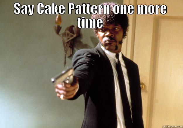 SAY CAKE PATTERN ONE MORE TIME  Samuel L Jackson