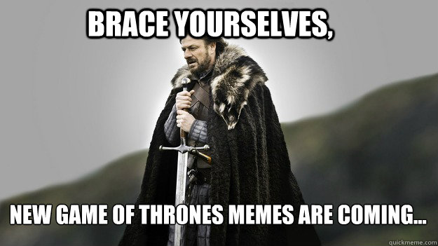 Brace yourselves, New Game of Thrones memes are coming... - Brace yourselves, New Game of Thrones memes are coming...  Ned stark winter is coming