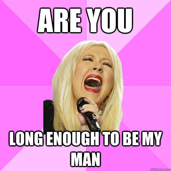 Are you Long enough to be my man - Are you Long enough to be my man  Wrong Lyrics Christina
