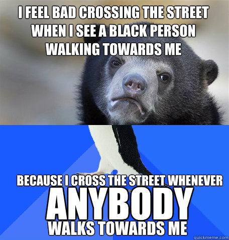 because i cross the street whenever anybody walks towards me -  because i cross the street whenever anybody walks towards me  Socially Awkward Confession Bear Penguin