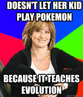 Doesn't let her kid play Pokemon Because it teaches evolution - Doesn't let her kid play Pokemon Because it teaches evolution  Sheltering Suburban Mom