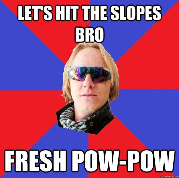 LET'S HIT THE SLOPES BRO FRESH POW-POW - LET'S HIT THE SLOPES BRO FRESH POW-POW  Ski Bro