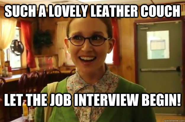 Such a lovely leather couch Let the job interview begin! - Such a lovely leather couch Let the job interview begin!  Sexually Oblivious Female