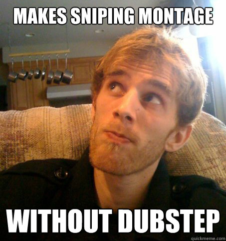 makes sniping montage without dubstep  Honest Hutch