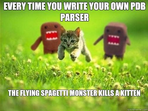 Every time you write your own PDB parser The flying spagetti monster kills a kitten