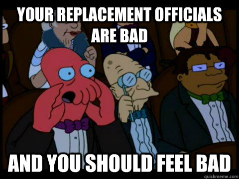 Your Replacement Officials Are Bad and you should feel bad