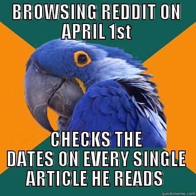 BROWSING REDDIT ON APRIL 1ST CHECKS THE DATES ON EVERY SINGLE ARTICLE HE READS  Paranoid Parrot