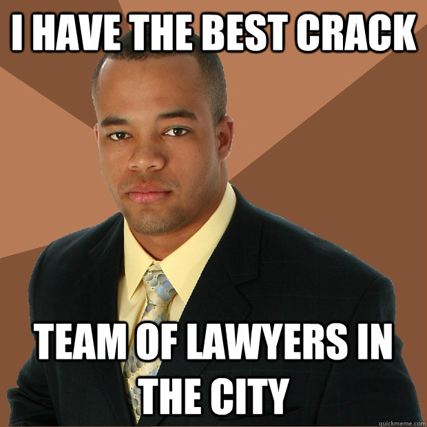 I have the best crack Team of lawyers in the city - I have the best crack Team of lawyers in the city  Successful Black Man
