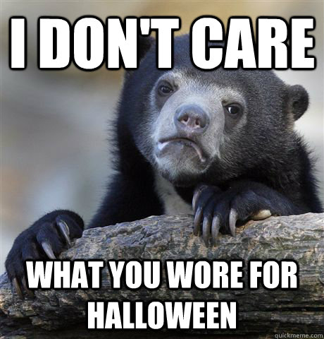 I don't care What you wore for halloween - I don't care What you wore for halloween  Confession Bear