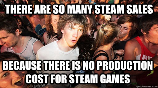 There are so many steam sales Because there is no production cost for steam games - There are so many steam sales Because there is no production cost for steam games  Sudden Clarity Clarence