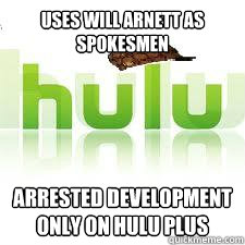 Uses Will Arnett as Spokesmen Arrested Development only on HULU Plus