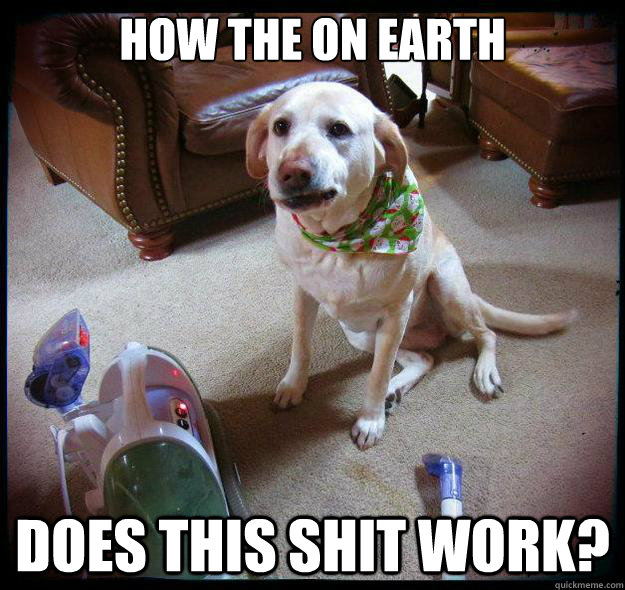 d1af9d2472b61942ccc50d7550845b99b4cc82d6e553a46c7b6e5019c3b38407 how the on earth does this shit work? confused dog quickmeme