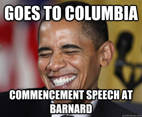 Goes to columbia COMMENCEMENT Speech AT BARNARD - Goes to columbia COMMENCEMENT Speech AT BARNARD  Scumbag Obama