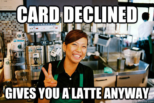Card declined gives you a latte anyway  Good Guy Starbucks