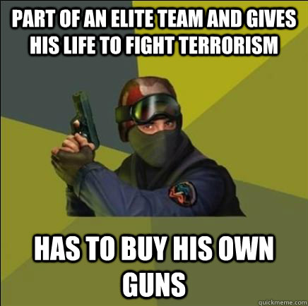 Part of An elite team and gives his life to fight terrorism Has to buy his own guns