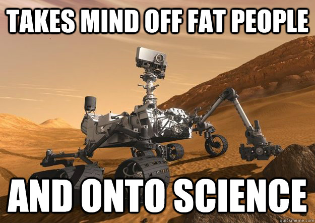 takes mind off fat people and onto science