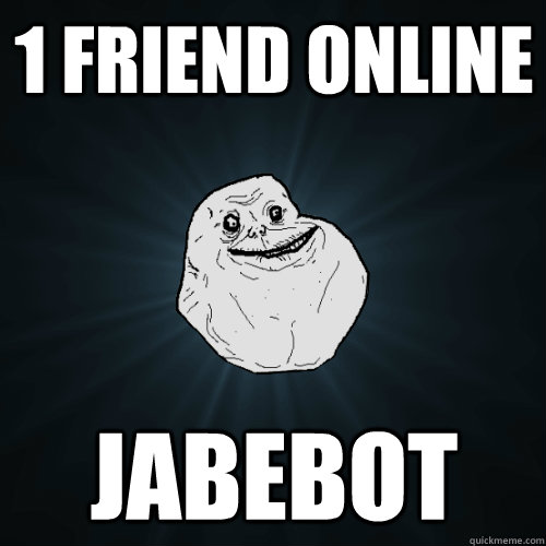 1 Friend Online Jabebot - 1 Friend Online Jabebot  Forever Alone