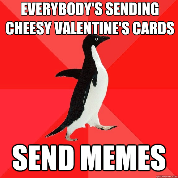 Everybody S Sending Cheesy Valentine S Cards Send Memes Socially
