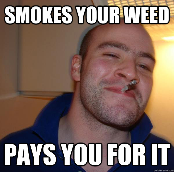 smokes your weed pays you for it - smokes your weed pays you for it  Misc