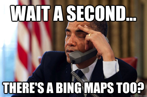 Wait a second... There's a Bing Maps too? - Wait a second... There's a Bing Maps too?  Misc