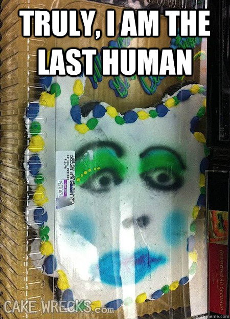 Truly, I am the last human  - Truly, I am the last human   Cassandra Cake