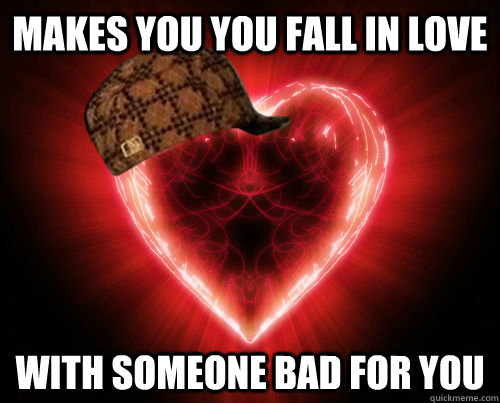 makes you you fall in love with someone bad for you - makes you you fall in love with someone bad for you  Misc