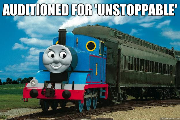 Auditioned for 'Unstoppable'  - Auditioned for 'Unstoppable'   Thomas the Tank Engine
