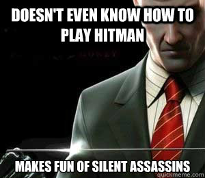 DOESN'T EVEN KNOW HOW TO PLAY HITMAN MAKES FUN OF SILENT ASSASSINS