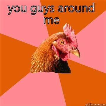 YOU GUYS AROUND ME  Anti-Joke Chicken