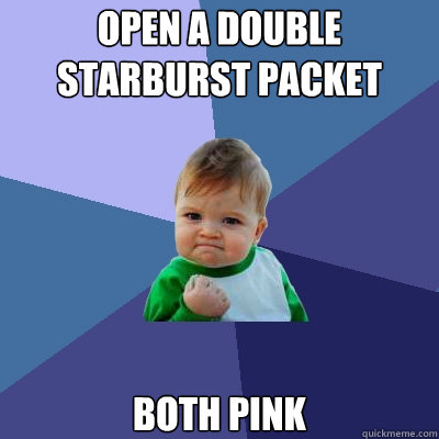 Open a double starburst packet both pink - Open a double starburst packet both pink  Success Kid