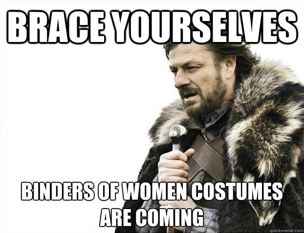 Brace yourselves Binders of women costumes are coming - Brace yourselves Binders of women costumes are coming  Misc