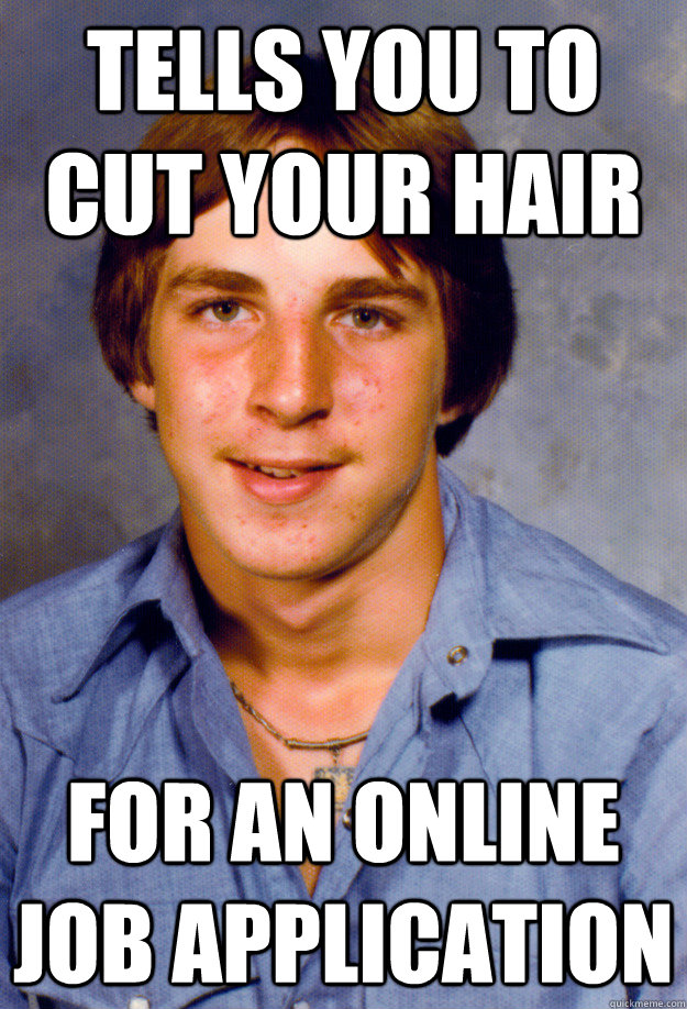 tells you to cut your hair for an online job application - tells you to cut your hair for an online job application  Old Economy Steven