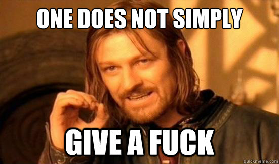 One Does Not Simply Give a fuck - One Does Not Simply Give a fuck  Boromir