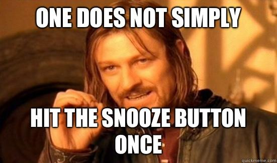 One Does Not Simply Hit the snooze button once - One Does Not Simply Hit the snooze button once  Boromir