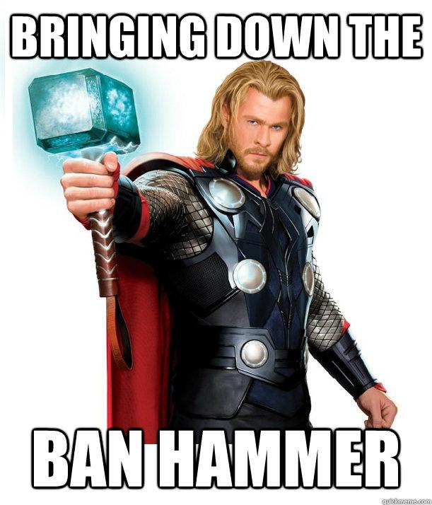 bringing down the ban hammer advice thor quickmeme