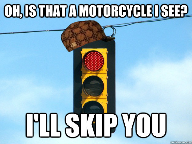 Oh, is that a motorcycle I see? I'll skip you