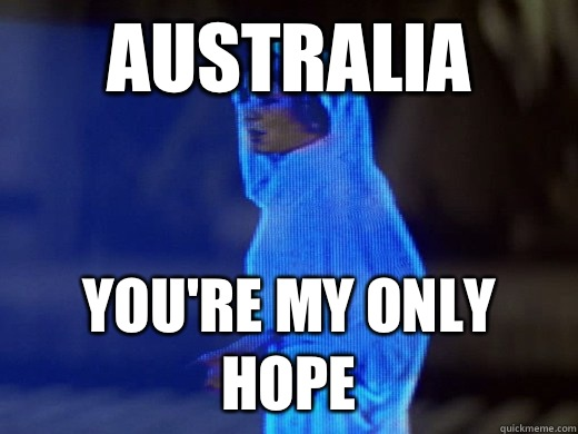 Australia you're my only hope