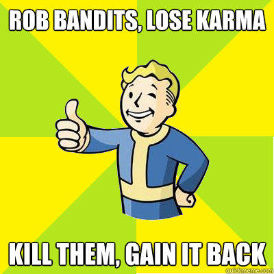 Rob bandits, lose karma Kill them, gain it back - Rob bandits, lose karma Kill them, gain it back  Fallout new vegas