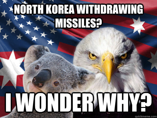 North Korea withdrawing missiles?  I wonder why? - North Korea withdrawing missiles?  I wonder why?  Ameristralia