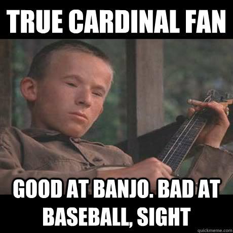 d205bab3b988de3b91392c7c91cc40b730e20d20b3dcbe5b4f22831307885f58 true cardinal fan good at banjo bad at baseball, sight true