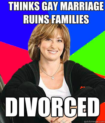 thinks gay marriage ruins families divorced - thinks gay marriage ruins families divorced  Sheltering Suburban Mom