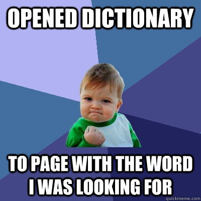 opened dictionary to page with the word i was looking for - opened dictionary to page with the word i was looking for  Success Kid