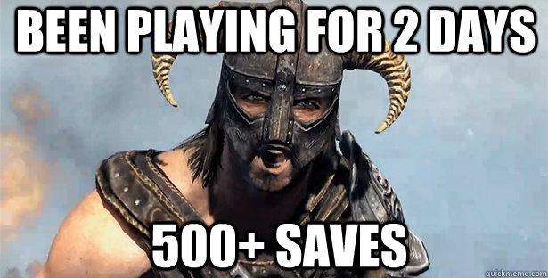 Been playing for 2 days 500+ saves - Been playing for 2 days 500+ saves  skyrim