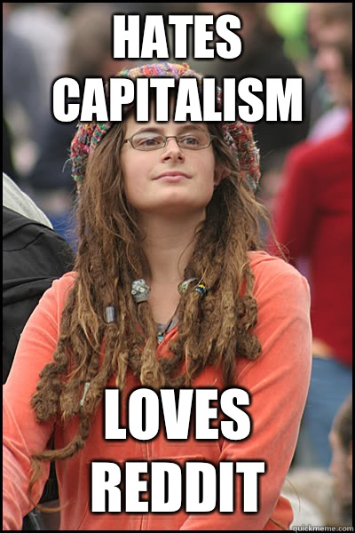 HATES CAPITALISM LOVES REDDIT  College Liberal